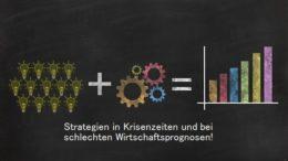 Strategien in Krisenzeiten und bei schlechten Wirtschaftsprognosen